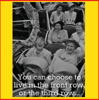 May you live your life in the first row!