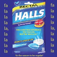 Rectal Halls, for bowels not jolly…..FA LA LA LA LA!