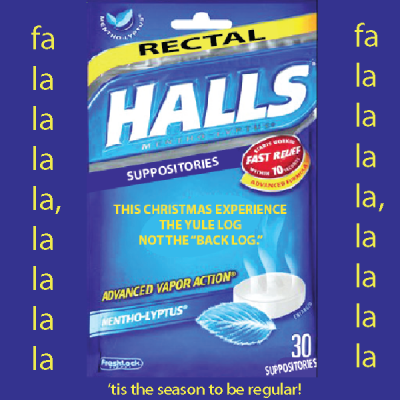 Rectal Halls, for bowels not jolly…..FA LA LA LA LA!