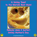 Mom, a Smiley Toast to you.